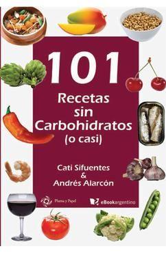 101 Recetas sin Carbohidratos (o casi) - Cati Sifuentes y Andrés Alarcón