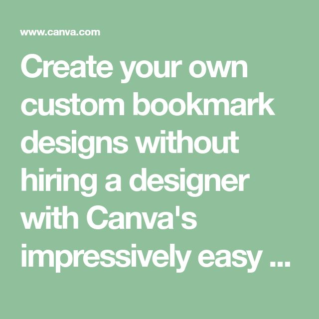 Create your own custom bookmark designs without hiring a designer with Canva's impressively easy to use bookmark maker. Completely free, completely online.
