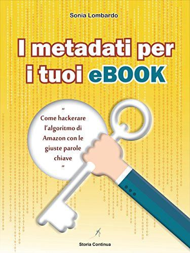 Come trasformarsi da scrittori selfpublishing a hacker scrittori e scalare le classifiche di vendita con i metadati per ebook. Intervista a Sonia Lombardo.