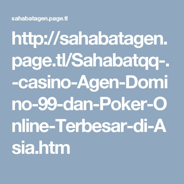 http://sahabatagen.page.tl/Sahabatqq-.-casino-Agen-Domino-99-dan-Poker-Online-Terbesar-di-Asia.htm