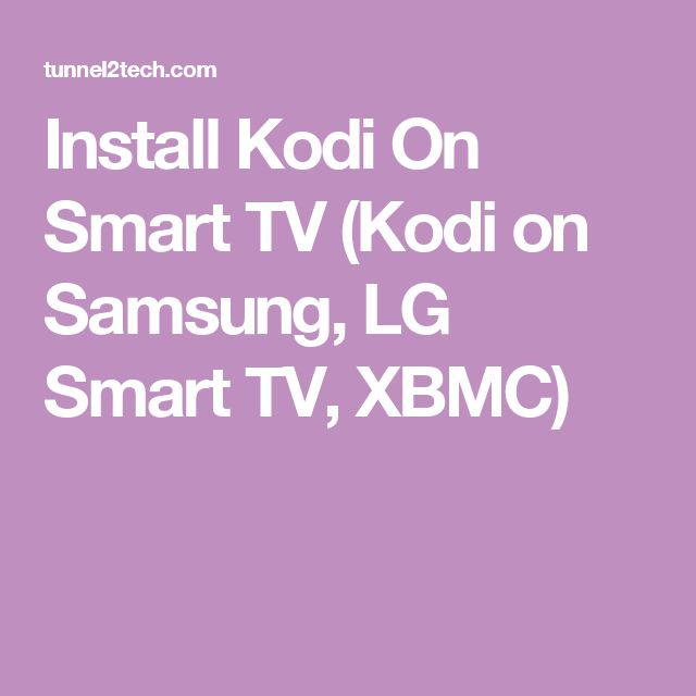 Install Kodi On Smart TV (Kodi on Samsung, LG Smart TV, XBMC)