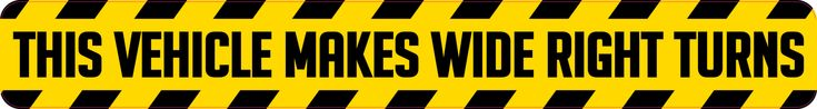 15in x 2in This Vehicle Makes Wide Right Turns Bumper Sticker Vinyl Sign