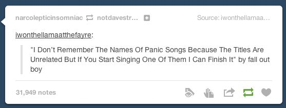 Panic at the Fall Out Boy hahaha I actually know all th panic songs by name though.. XD