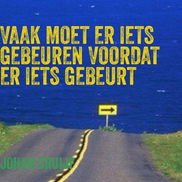 Vaak moet er iets gebeuren voordat er iets gebeurt - Johan #Cruijff #quote https://www.facebook.com/InspirationByAnja