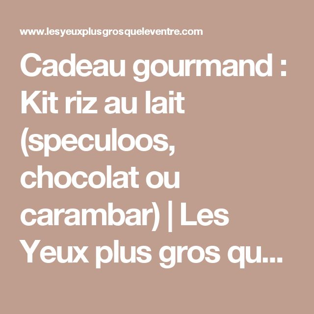 Cadeau gourmand : Kit riz au lait (speculoos, chocolat ou carambar) | Les Yeux plus gros que le Ventre