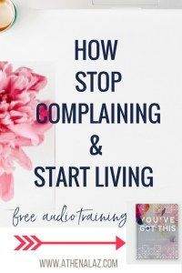 How to stop complaining & start living by Athena Laz - licensed psychologist, author & columnist (Cosmopolitan Mag).