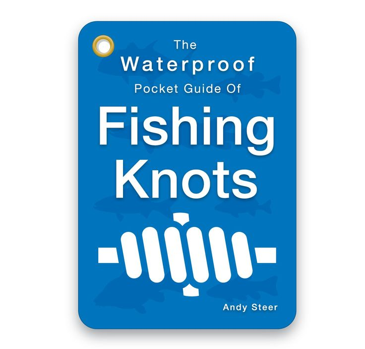 The Waterproof Pocket Guide of Fishing Knots: Amazon.co.uk: Andy Steer: 7101128170712: Books