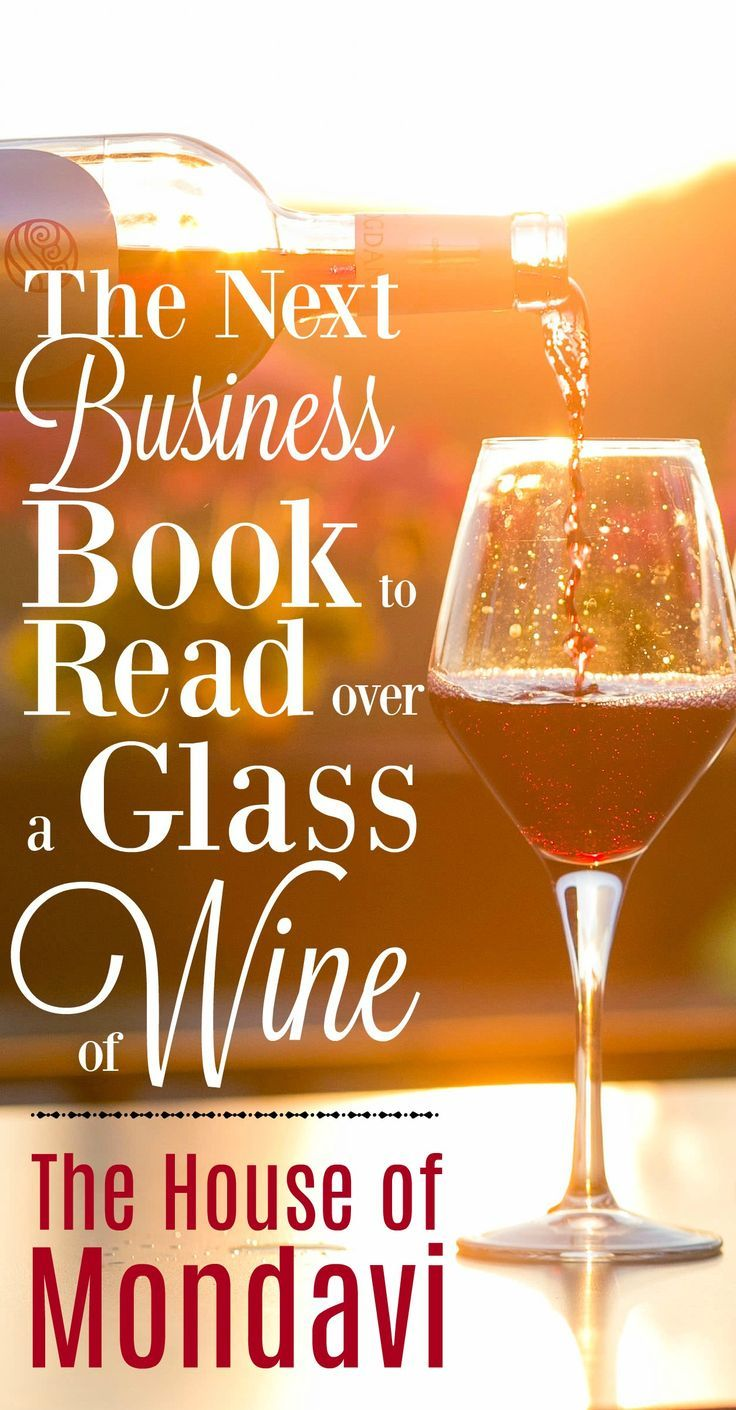 The House of Mondavi: Your Next Business Book to Read over a Glass of Wine