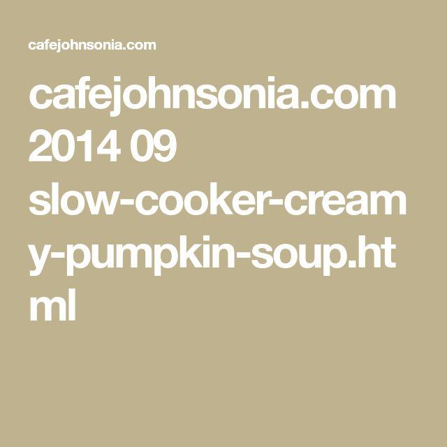 cafejohnsonia.com 2014 09 slow-cooker-creamy-pumpkin-soup.html