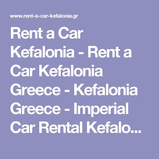 Rent a Car Kefalonia - Rent a Car Kefalonia Greece - Kefalonia Greece - Imperial Car Rental Kefalonia