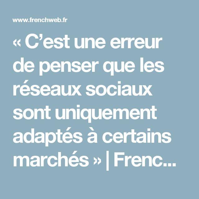 «C'est une erreur de penser que les réseaux sociaux sont uniquement adaptés à certains marchés» | FrenchWeb.fr