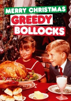 Greedy, christmas dinner card. Christmas Card