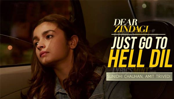 Just Go To Hell Dil Lyrics from Bollywood Movie 2016 Dear Zindagi. A beautiful song is sung by Sunidhi Chauhan. Lyrics penned by Kausar Munir