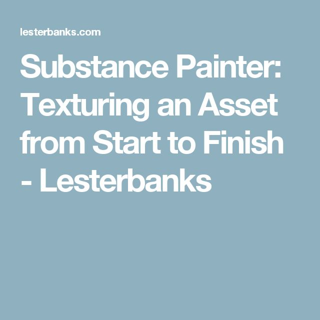 Substance Painter: Texturing an Asset from Start to Finish - Lesterbanks