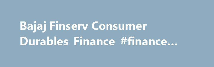 Bajaj Finserv Consumer Durables Finance #finance #bank http://finances.nef2.com/bajaj-finserv-consumer-durables-finance-finance-bank/  #bajaj consumer finance # Bajaj Finserv Consumer Durables Finance | Features | Documents | Fees Charges July 23, 2013 October 8, 2014 751 Views With the 0% interest Consumer Durables Finance from Bajaj Finserv Lending. you don t have to pay any interest whatsoever on the loan amount opted for. Simply divide the total amount of purchase with the loan tenor…