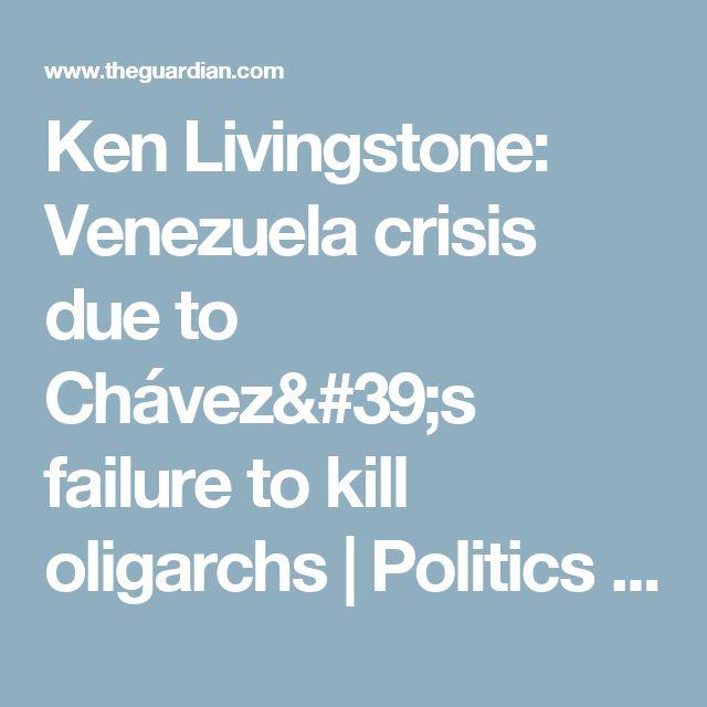 Ken Livingstone: Venezuela crisis due to Chávez's failure to kill oligarchs | Politics | The Guardian