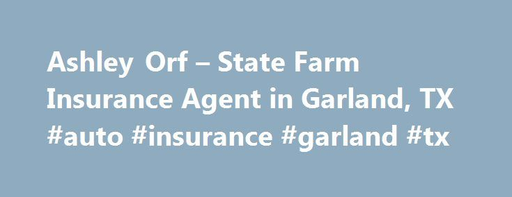 Ashley Orf – State Farm Insurance Agent in Garland, TX #auto #insurance #garland #tx http://columbus.remmont.com/ashley-orf-state-farm-insurance-agent-in-garland-tx-auto-insurance-garland-tx/  # Ashley Orf Western Governors University – Marketing Management B.A Serving State Farm customers since 2013 Focusing on relocations to the DFW Metroplex 24/7 Quotes and Service Free Auto Quotes Discount Double Checks Focused on Life Insurance Motorcyclist since 2010 To reach out, introduce, and…