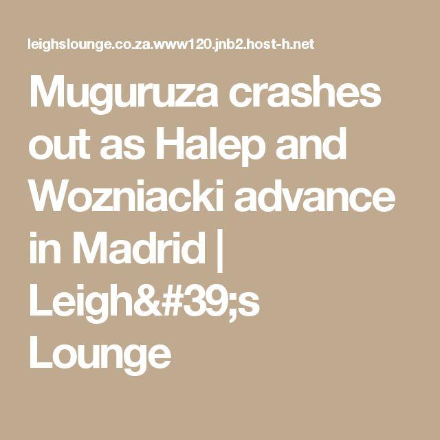 Muguruza crashes out as Halep and Wozniacki advance in Madrid | Leigh's Lounge