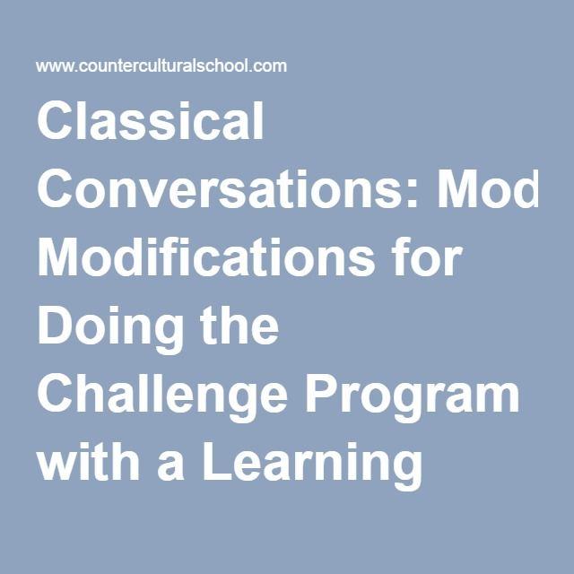 Classical Conversations: Modifications for Doing the Challenge Program with a Learning Disability