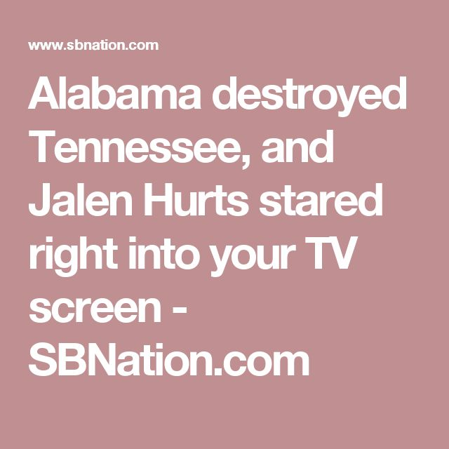 Alabama destroyed Tennessee, and Jalen Hurts stared right into your TV screen - SBNation.com