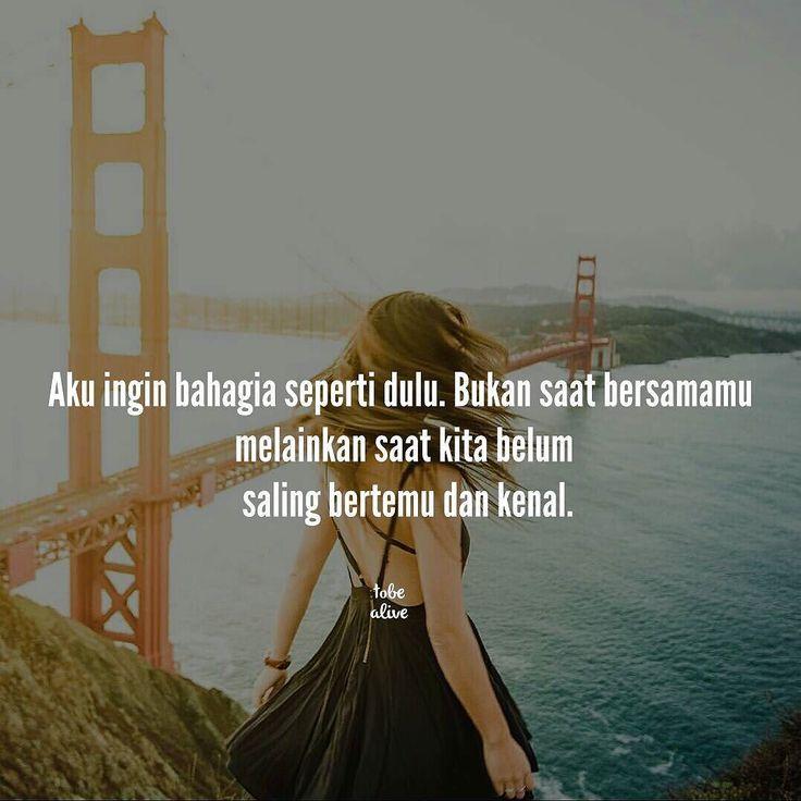 """""""Aku ingin bahagia seperti dulu. Bukan saat bersamamu melainkan saat kita belum saling bertemu dan kenal."""" kiriman dari @bunga_hpn  Tag like dan Comment.  Kirim (Tag/DM) kata-kata buatanmu ya.  #pathdaily #yangterdalam #tumblrquotes #quotesindonesia #sajak #puisi #sastra #kutipan #katakata #pathindonesia #catatanfilm #pecahankaca #indopostgram"""