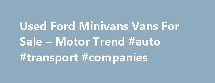 Used Ford Minivans Vans For Sale – Motor Trend #auto #transport #companies http://auto-car.nef2.com/used-ford-minivans-vans-for-sale-motor-trend-auto-transport-companies/  #used vans # Category