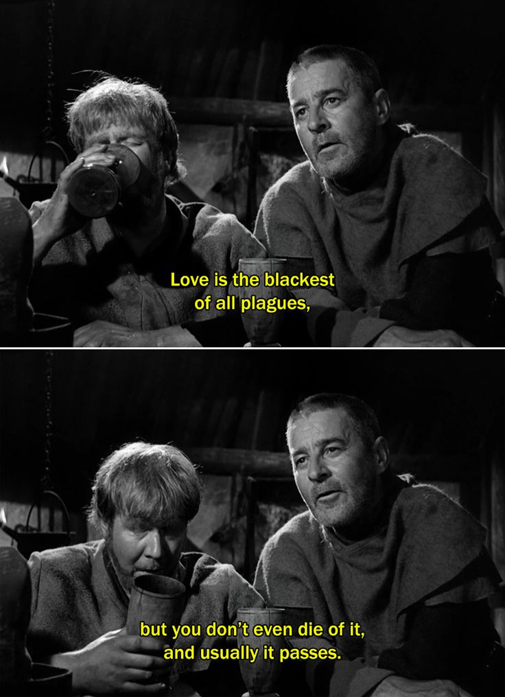 ― The Seventh Seal (1957) Jöns: Love is the blackest of all plagues, but you don't even die of it, and usually it passes.