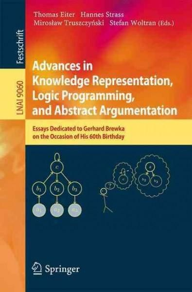Advances in Knowledge Representation, Logic Programming, and Abstract Argumentation: Essays Dedicated to Gerhard ...