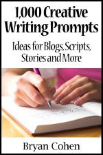 Free creative writing prompts form Bryan Cohen, author of 1.000 Creative Writing Prompts: Ideas for Blogs, Scripts, Stories, and More
