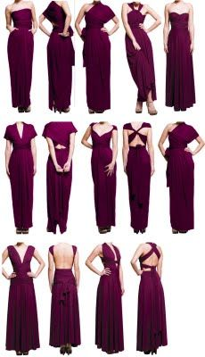 The infinity Dress! One Dress and a bunch of ways to wrap it!! Want! Way I want it Maid of honor in color with black tube top Other bridesmaids in opposite..... I have a pattern for this