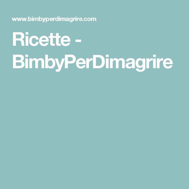 Ricette - BimbyPerDimagrire