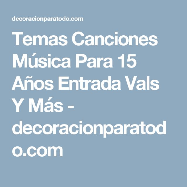 Temas Canciones Música Para 15 Años Entrada Vals Y Más - decoracionparatodo.com
