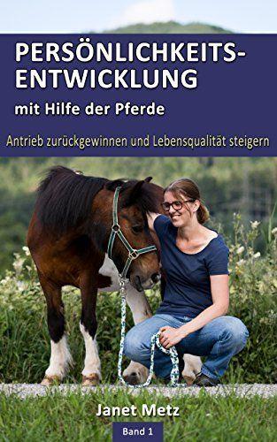 Persönlichkeitsentwicklung mit Hilfe der Pferde: Antrieb zurückgewinnen und Lebensqualität steigern, http://www.amazon.de/dp/B0755J7NCM/ref=cm_sw_r_pi_awdl_bgH-zbB1X91B9