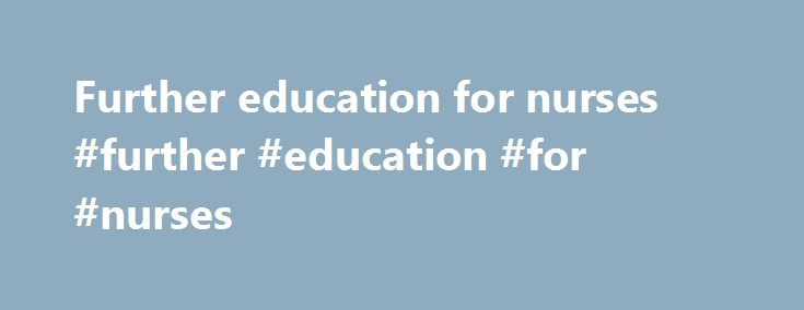 Further education for nurses #further #education #for #nurses http://germany.remmont.com/further-education-for-nurses-further-education-for-nurses/  # Education Educating and preparing competent nurses The Nursing Council is responsible to the public of New Zealand under the Health Practitioner Competence Assurance Act 2003 for the registration of enrolled nurses, registered nurses and nurse practitioners. This is an important role and includes setting standards for nursing education and…