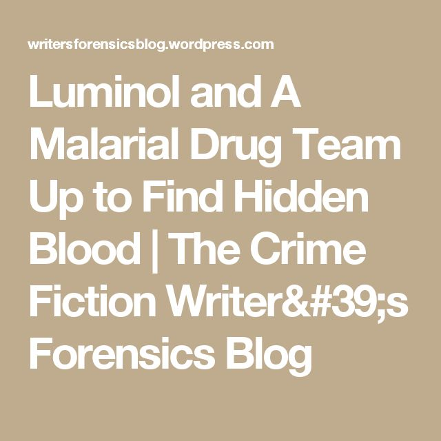 Luminol and A Malarial Drug Team Up to Find Hidden Blood | The Crime Fiction Writer's Forensics Blog