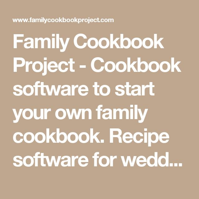 Family Cookbook Project - Cookbook software to start your own family cookbook. Recipe software for wedding favor bridal party idea family reunion and create an heirloom for generations of ancestry and genealogy!