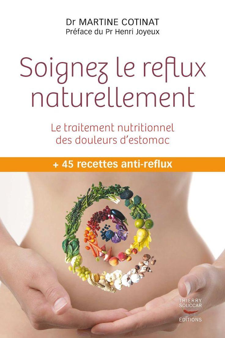 Dr MARTINE COTINAT Préface du Pr Henri Joyeux Le traitement nutritionnel des douleurs d'estomac Soignez le reflux naturellement + 45 recettes anti-reflux