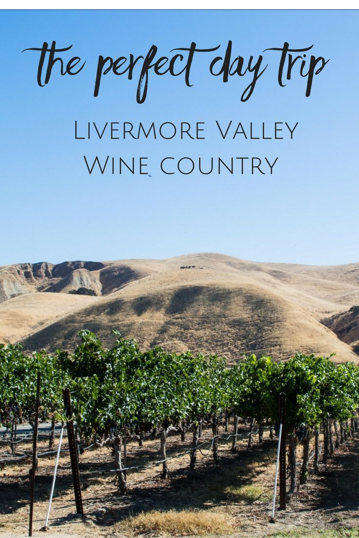 How to visit Livermore Valley wine country in California's East Bay for one day: where to taste wine and where to eat