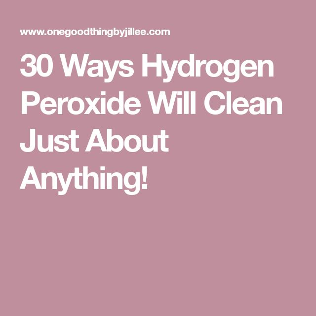 30 Ways Hydrogen Peroxide Will Clean Just About Anything!