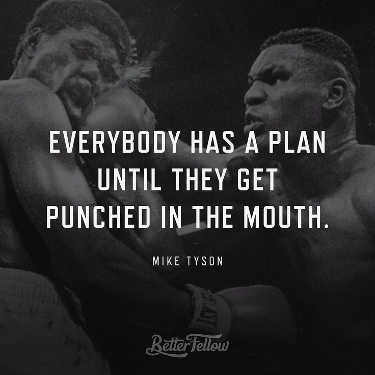 """Everybody had a plan until they get punched in the mouth."" Mike Tyson #quote by betterfellow"