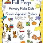 French Alphabet Posters:  Primary Polka Dots  This set contains 30 full page alphabet posters for the French language classroom.  Each poster has a...