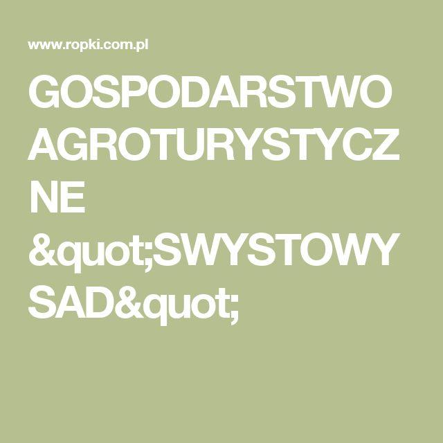 """GOSPODARSTWO AGROTURYSTYCZNE """"SWYSTOWY SAD"""""""