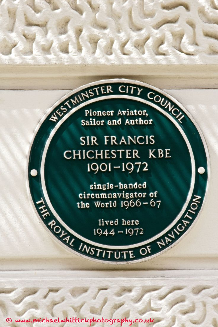 CHICHESTER, Sir Francis	(1901-1972) Pioneer Aviator, Sailor and Author. 10 St James's Place, Mayfair, SW1A 1NP.	 City of Westminster.