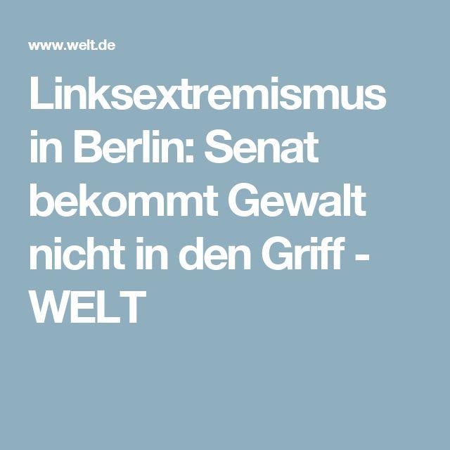 Linksextremismus in Berlin: Senat bekommt Gewalt nicht in den Griff - WELT