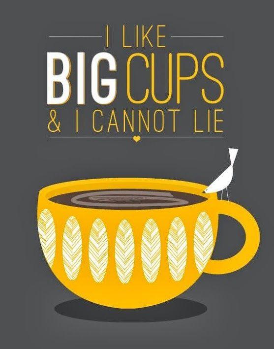 I like big cups and I cannot lie.