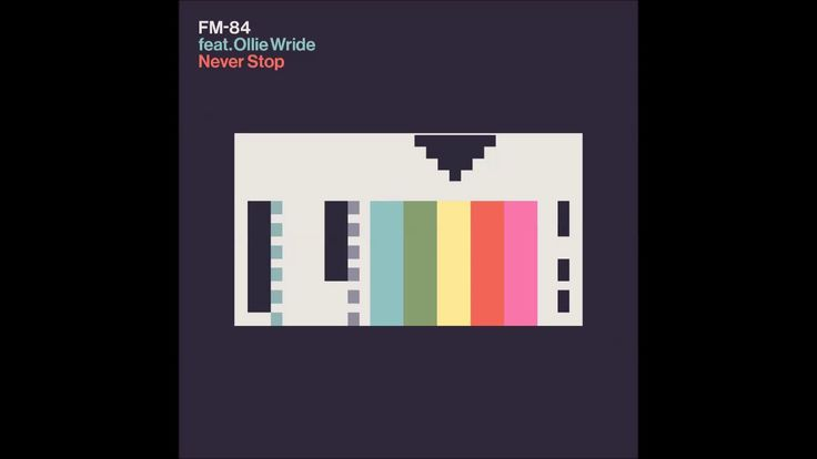 FM-84 - Never Stop (feat. Ollie Wride) (2017)