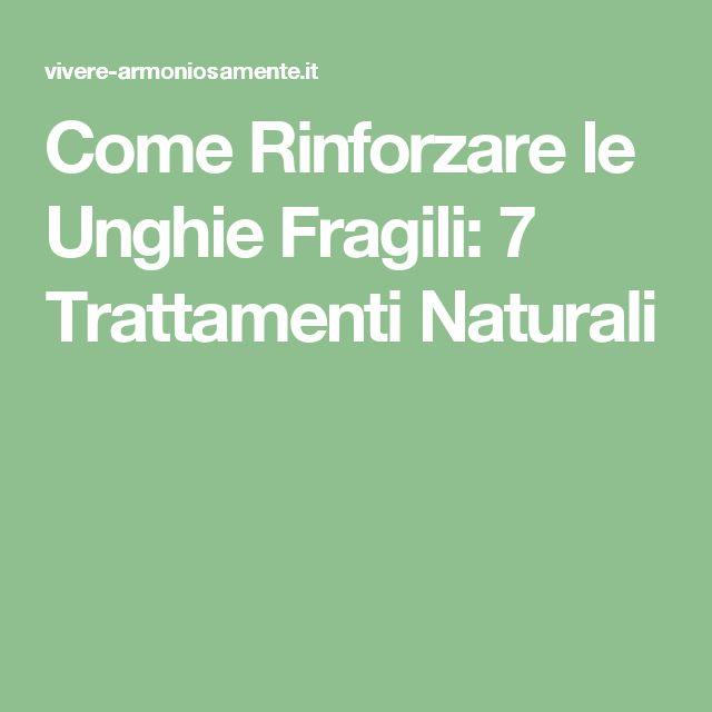 Come Rinforzare le Unghie Fragili: 7 Trattamenti Naturali