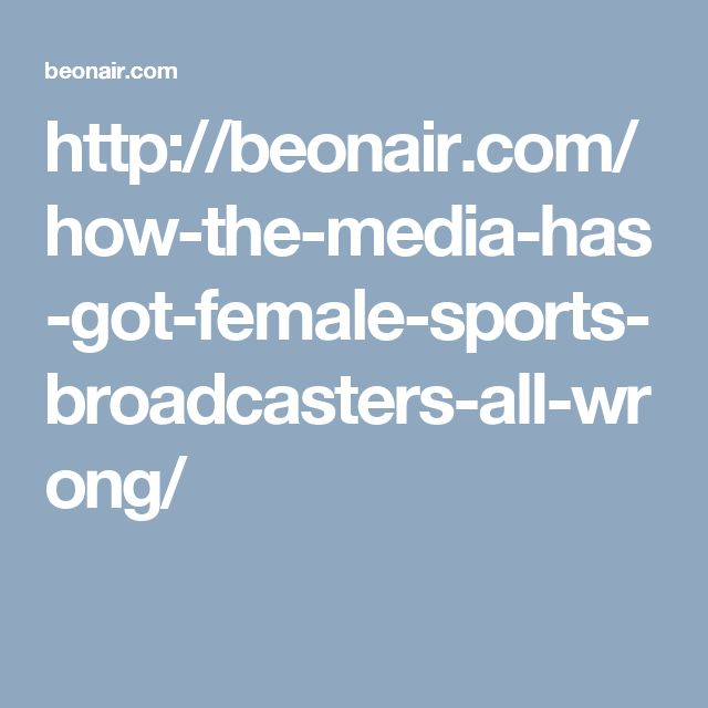 A blog about how the media has got female sports broadcasters all wrong