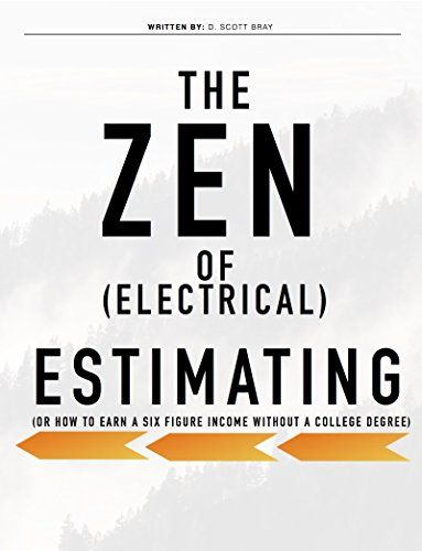 The Zen of Electrical Estimating: Or How To Make a Six Figure Income Without a College Degree
