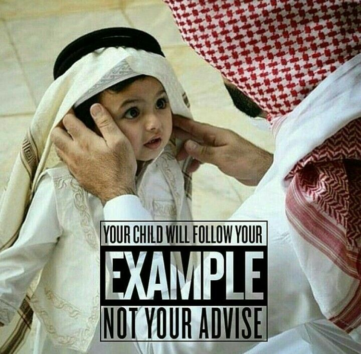 Your child will follow your example not your advice. Be whom you want your children to be.